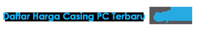 Daftar Harga Casing PC